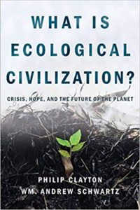 What is Ecological Civilization? Book by Philip Clayton and Wm. Andrew Schwartz
